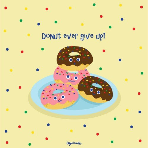 Donut Ever Give Up!