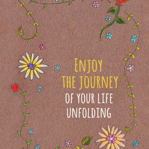 Emjoy the Journey of your Life Unfolding