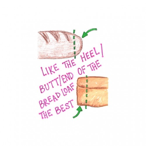 """some beings like the heel/butt/end of the bread loaf the best"""