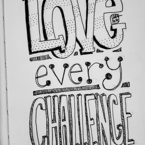 Love every challenge